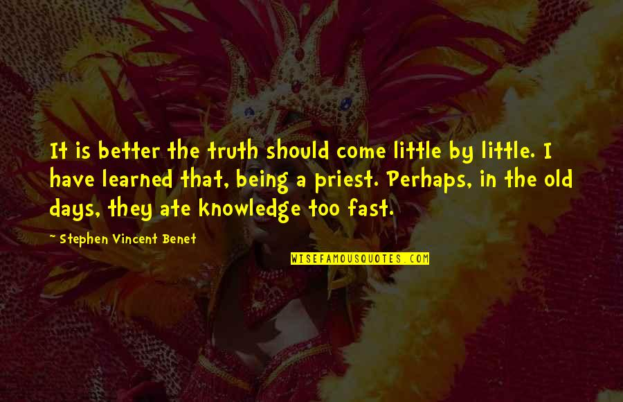 Lano And Woodley Primal Warrior Quotes By Stephen Vincent Benet: It is better the truth should come little