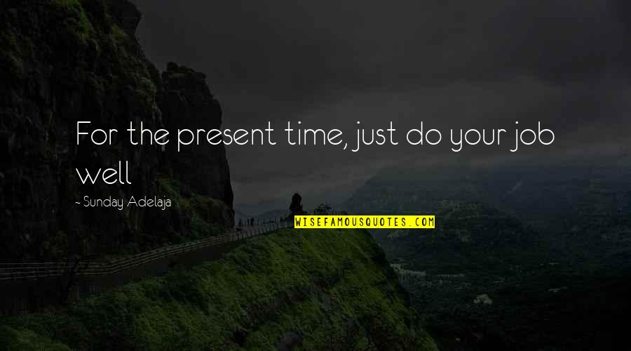 Lano And Woodley Primal Warrior Quotes By Sunday Adelaja: For the present time, just do your job
