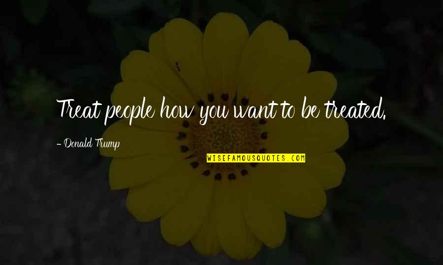 Lantern Love Quotes By Donald Trump: Treat people how you want to be treated.