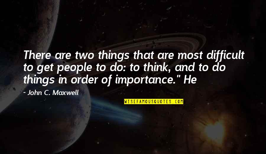 Lantern Love Quotes By John C. Maxwell: There are two things that are most difficult