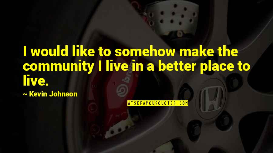 Lantern Love Quotes By Kevin Johnson: I would like to somehow make the community