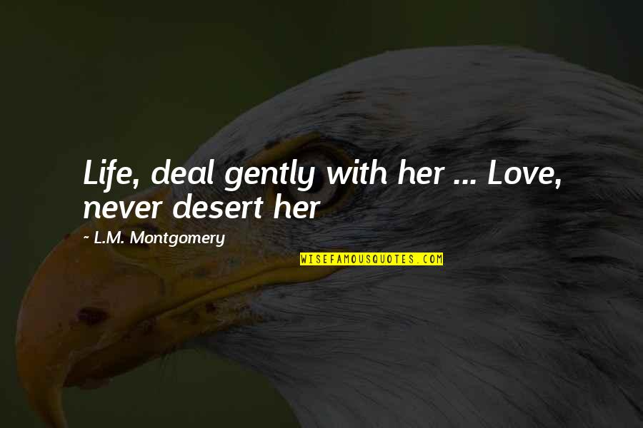 Lantern Love Quotes By L.M. Montgomery: Life, deal gently with her ... Love, never