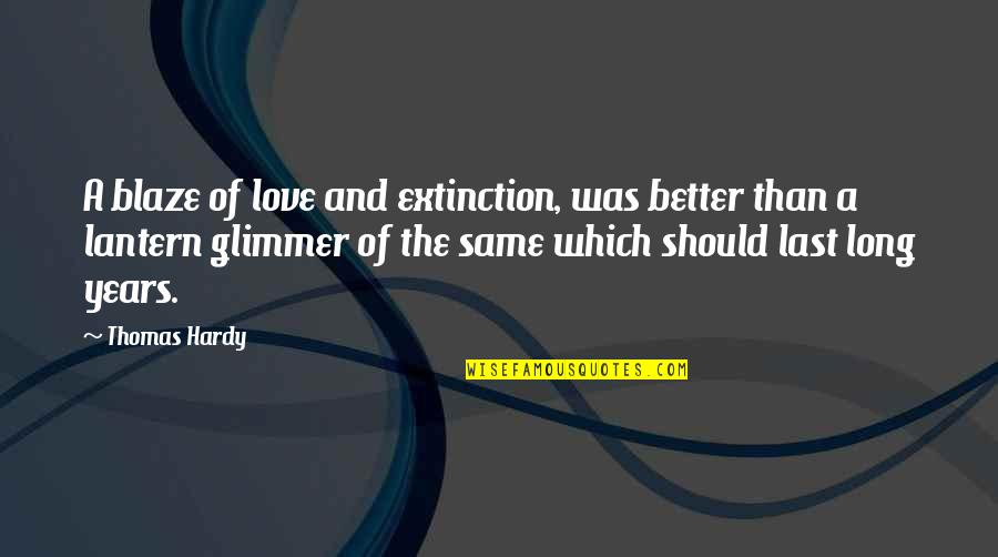 Lantern Love Quotes By Thomas Hardy: A blaze of love and extinction, was better
