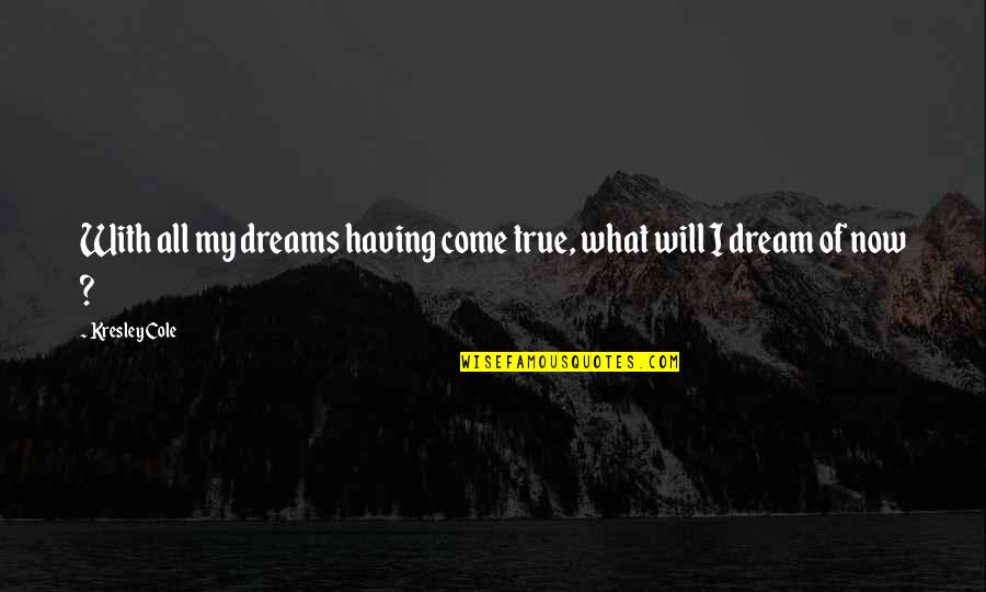 Lanthe Quotes By Kresley Cole: With all my dreams having come true, what
