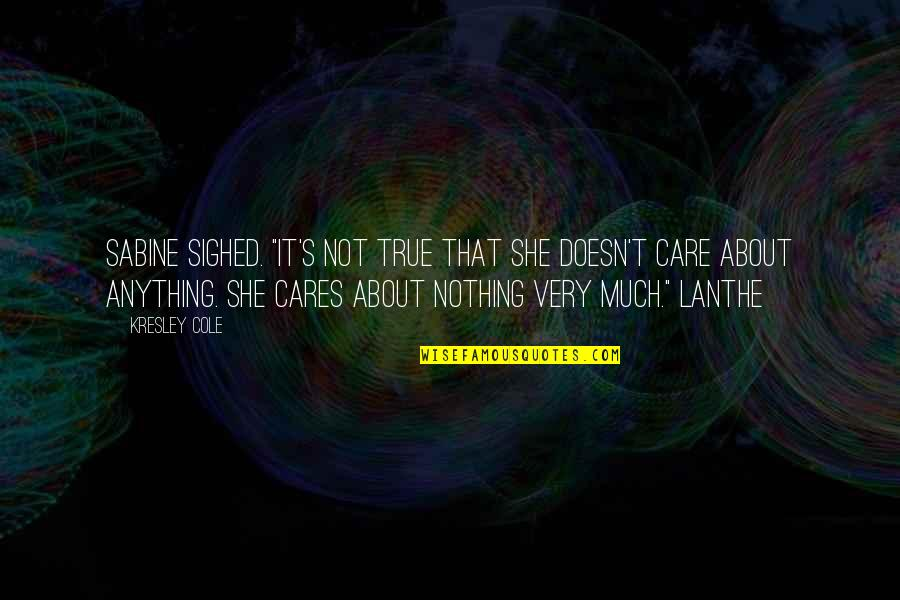 """Lanthe Quotes By Kresley Cole: Sabine sighed. """"It's not true that she doesn't"""