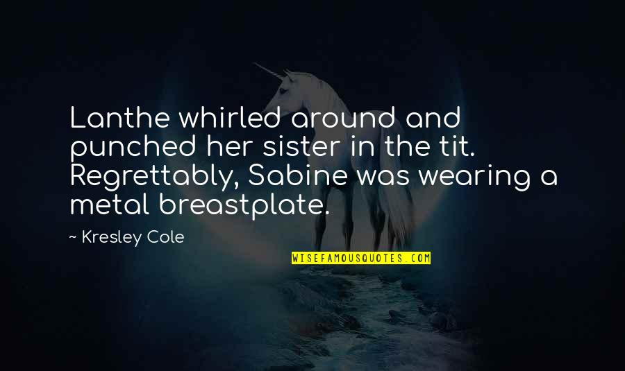 Lanthe Quotes By Kresley Cole: Lanthe whirled around and punched her sister in