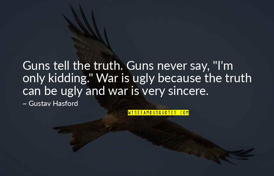 """Lao Ce Quotes By Gustav Hasford: Guns tell the truth. Guns never say, """"I'm"""