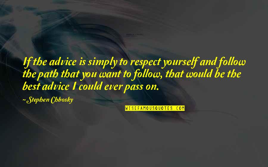 Lao Ce Quotes By Stephen Chbosky: If the advice is simply to respect yourself