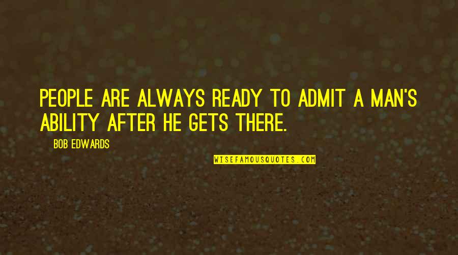 Lao Su Quotes By Bob Edwards: People are always ready to admit a man's