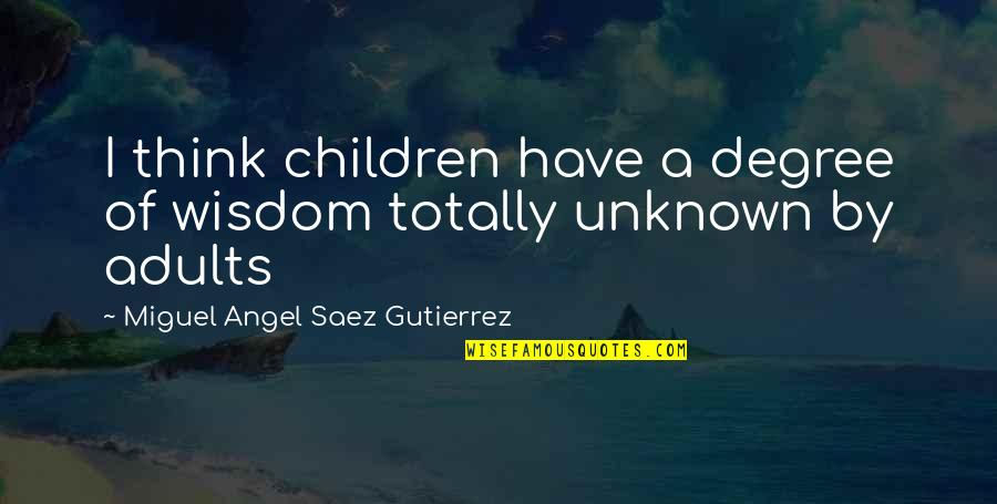 Lao Su Quotes By Miguel Angel Saez Gutierrez: I think children have a degree of wisdom