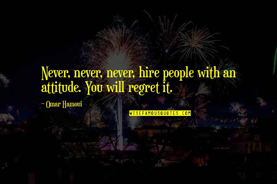 Lao Su Quotes By Omar Hamoui: Never, never, never, hire people with an attitude.