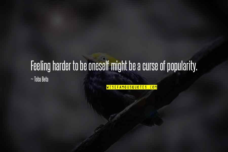 Lao Su Quotes By Toba Beta: Feeling harder to be oneself might be a