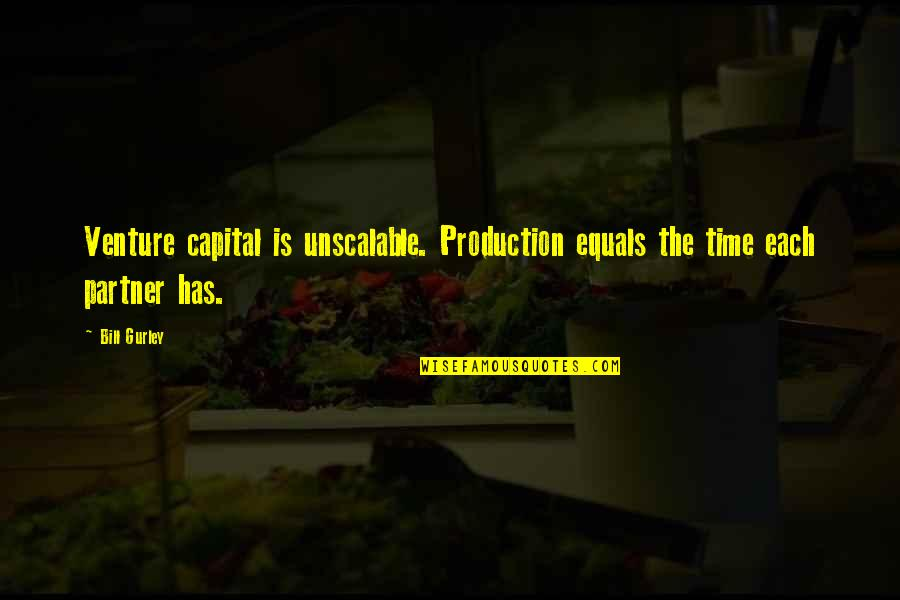 Lao Tzu Wu Wei Quotes By Bill Gurley: Venture capital is unscalable. Production equals the time