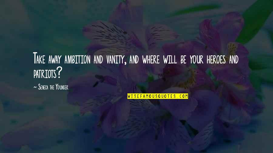 Lao Tzu Wu Wei Quotes By Seneca The Younger: Take away ambition and vanity, and where will