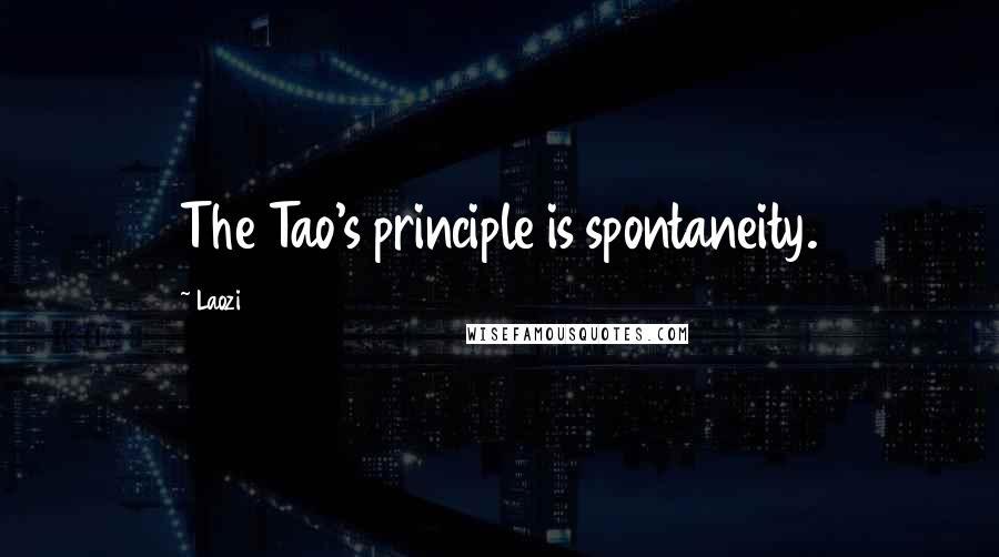 Laozi quotes: The Tao's principle is spontaneity.