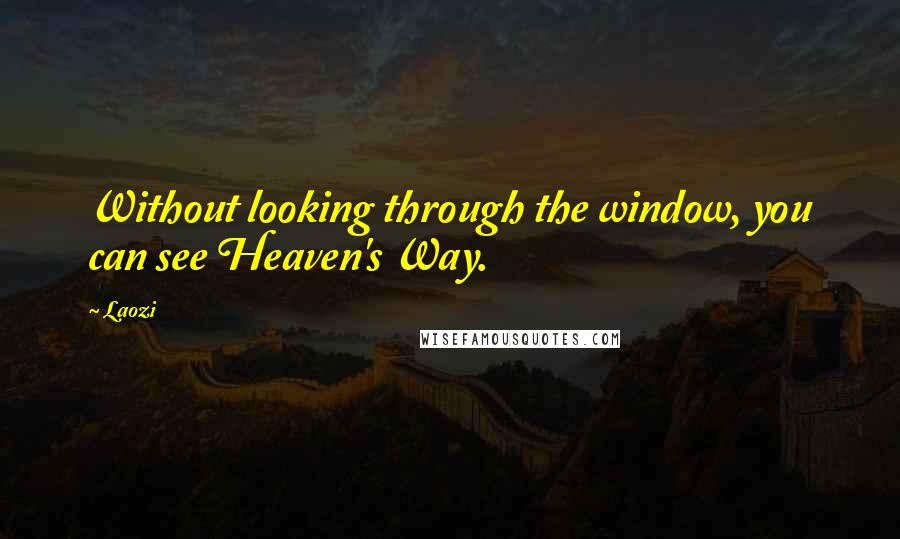 Laozi quotes: Without looking through the window, you can see Heaven's Way.