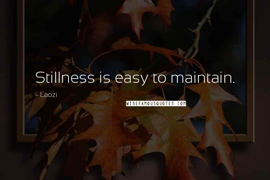 Laozi quotes: Stillness is easy to maintain.