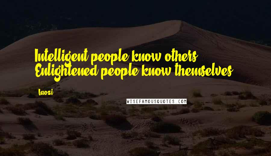 Laozi quotes: Intelligent people know others. Enlightened people know themselves.