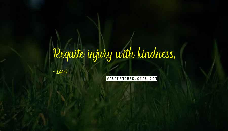 Laozi quotes: Requite injury with kindness.