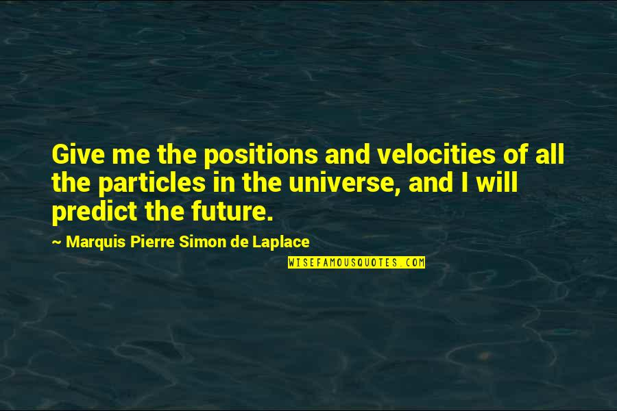Laplace Quotes By Marquis Pierre Simon De Laplace: Give me the positions and velocities of all