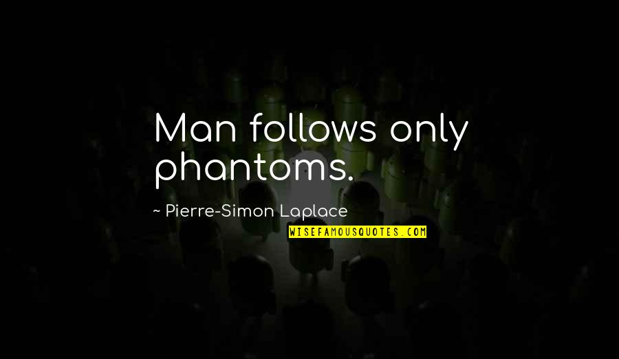 Laplace Quotes By Pierre-Simon Laplace: Man follows only phantoms.