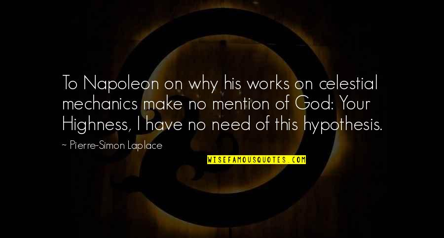 Laplace Quotes By Pierre-Simon Laplace: To Napoleon on why his works on celestial