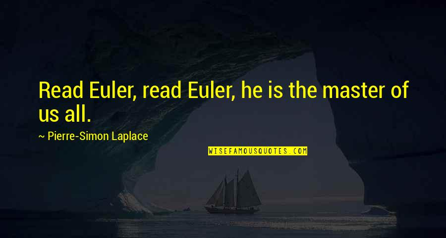Laplace Quotes By Pierre-Simon Laplace: Read Euler, read Euler, he is the master