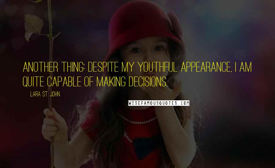 Lara St. John quotes: Another thing: despite my youthful appearance, I am quite capable of making decisions.