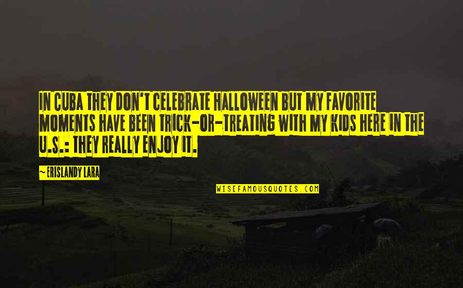 Lara's Quotes By Erislandy Lara: In Cuba they don't celebrate Halloween but my