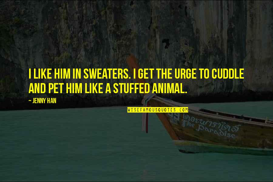 Lara's Quotes By Jenny Han: I like him in sweaters. I get the
