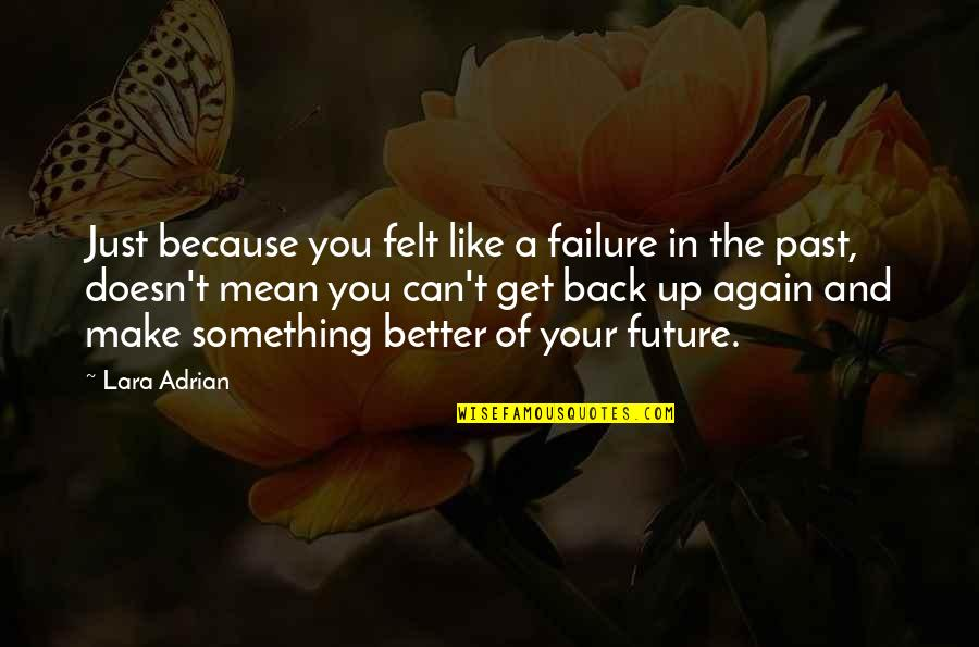 Lara's Quotes By Lara Adrian: Just because you felt like a failure in