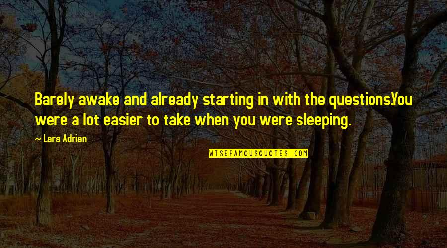 Lara's Quotes By Lara Adrian: Barely awake and already starting in with the