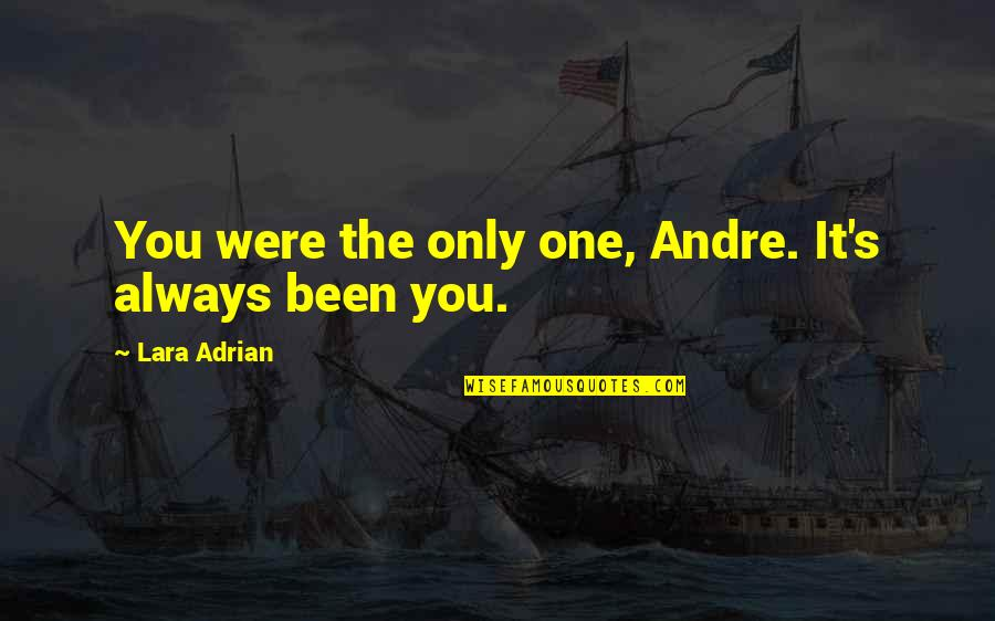 Lara's Quotes By Lara Adrian: You were the only one, Andre. It's always
