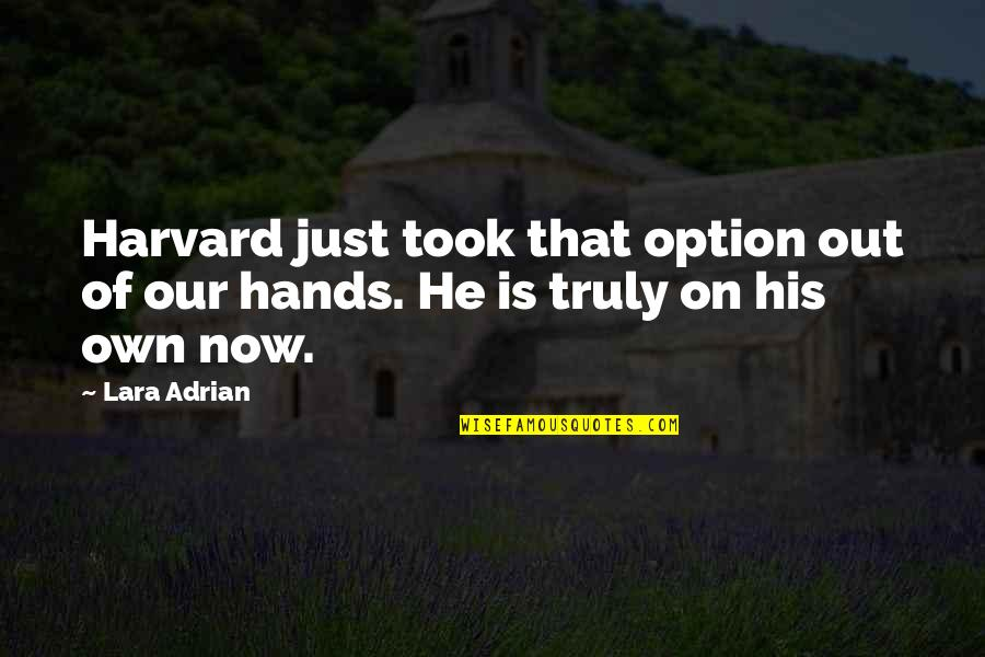 Lara's Quotes By Lara Adrian: Harvard just took that option out of our