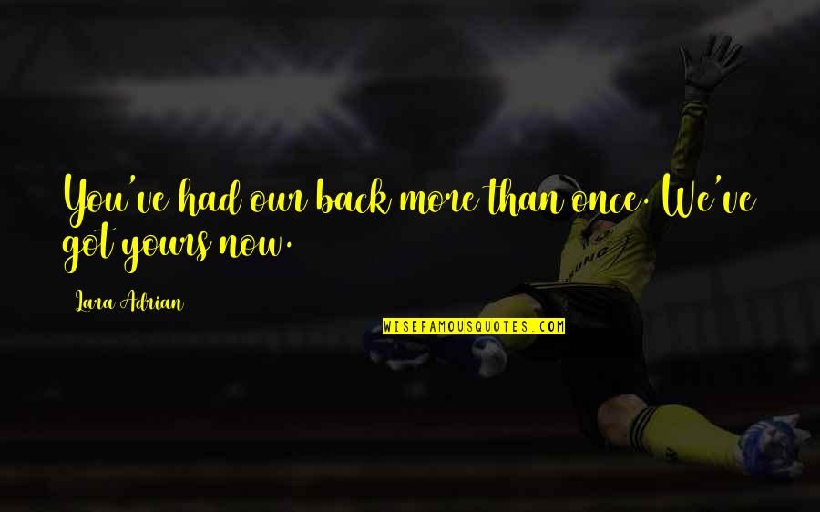 Lara's Quotes By Lara Adrian: You've had our back more than once. We've