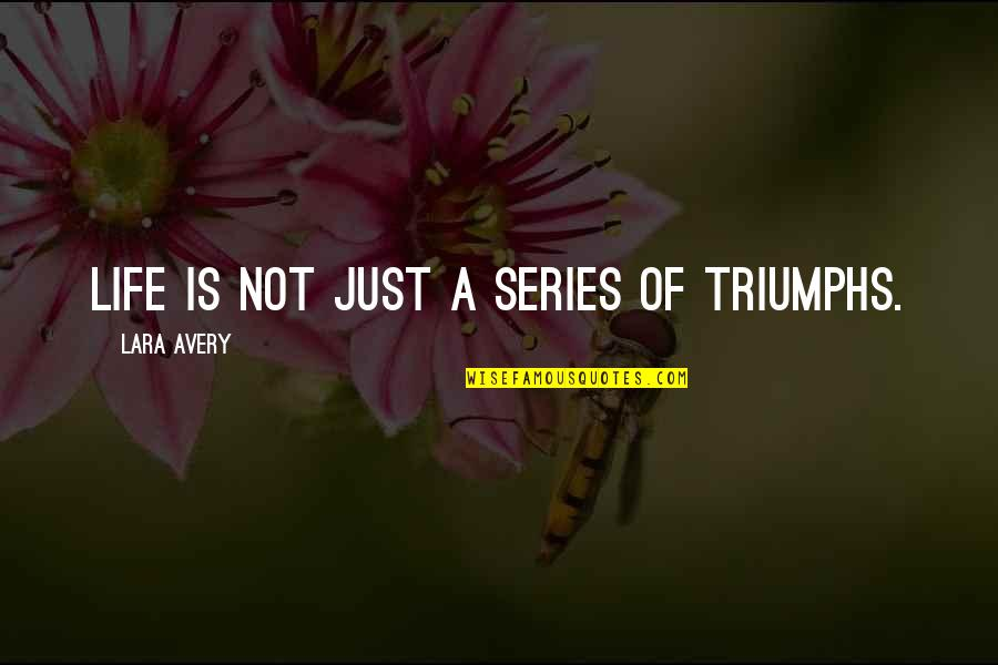 Lara's Quotes By Lara Avery: Life is not just a series of triumphs.