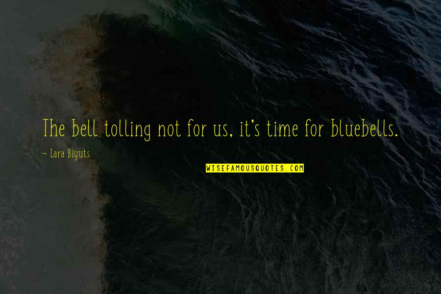 Lara's Quotes By Lara Biyuts: The bell tolling not for us, it's time