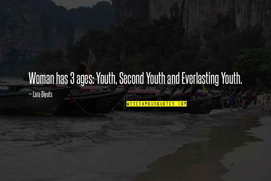 Lara's Quotes By Lara Biyuts: Woman has 3 ages: Youth, Second Youth and