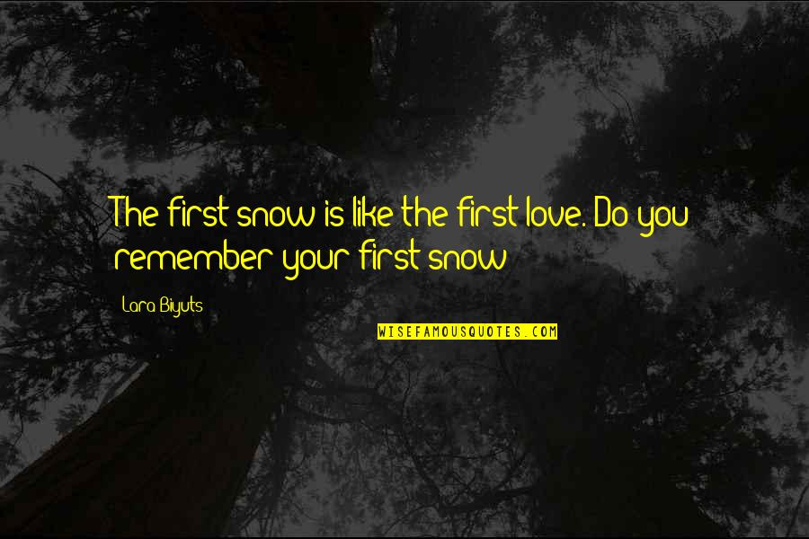 Lara's Quotes By Lara Biyuts: The first snow is like the first love.