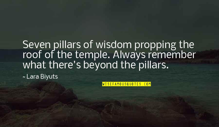 Lara's Quotes By Lara Biyuts: Seven pillars of wisdom propping the roof of