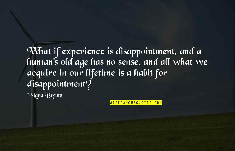 Lara's Quotes By Lara Biyuts: What if experience is disappointment, and a human's