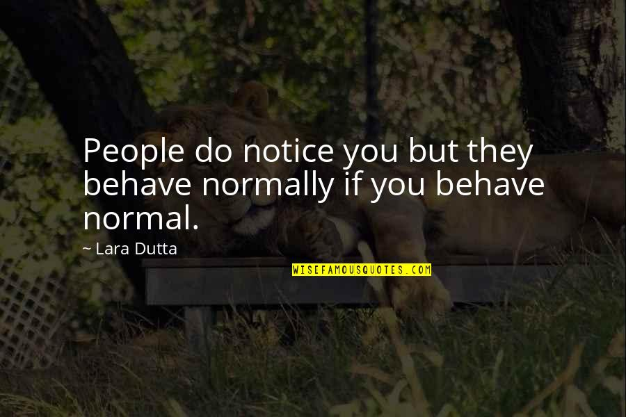 Lara's Quotes By Lara Dutta: People do notice you but they behave normally