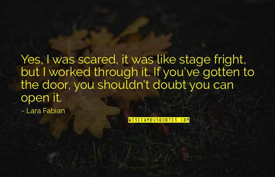Lara's Quotes By Lara Fabian: Yes, I was scared, it was like stage