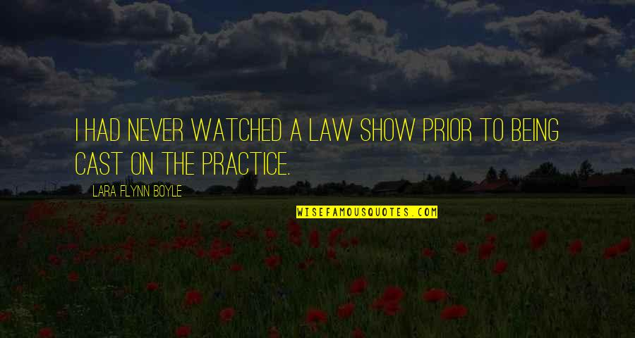 Lara's Quotes By Lara Flynn Boyle: I had never watched a law show prior