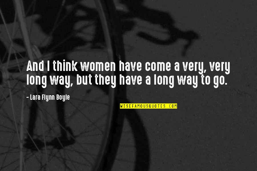 Lara's Quotes By Lara Flynn Boyle: And I think women have come a very,