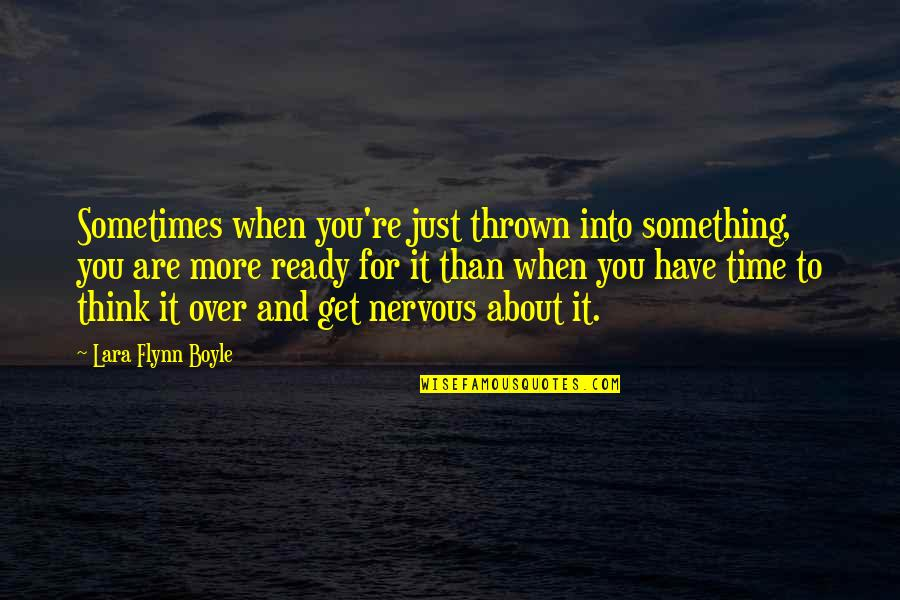 Lara's Quotes By Lara Flynn Boyle: Sometimes when you're just thrown into something, you