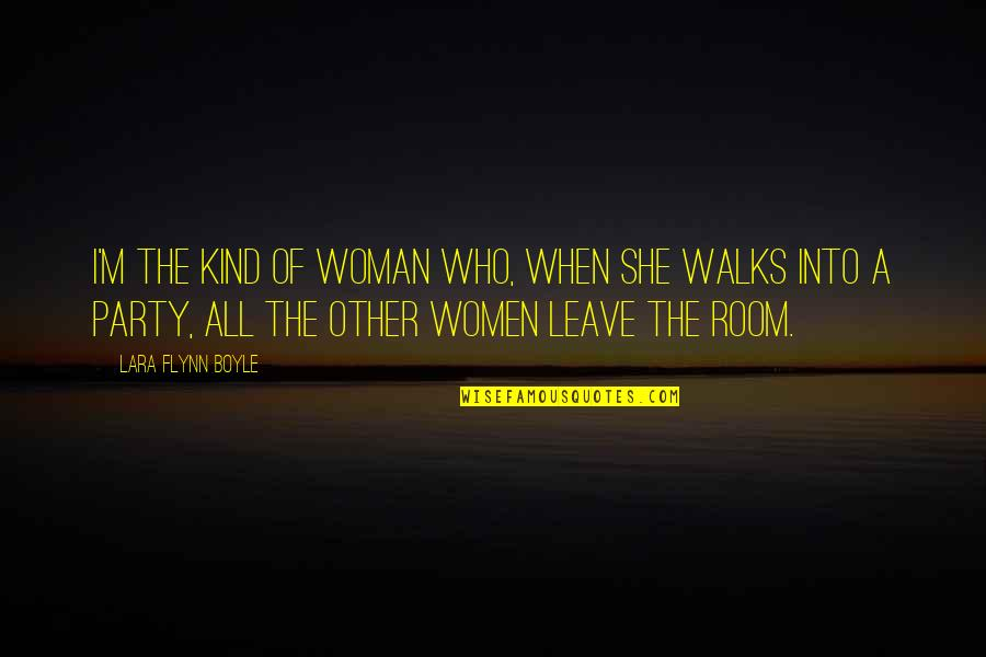 Lara's Quotes By Lara Flynn Boyle: I'm the kind of woman who, when she