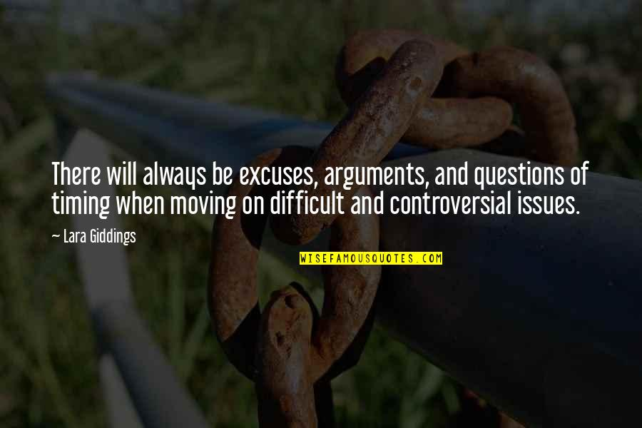 Lara's Quotes By Lara Giddings: There will always be excuses, arguments, and questions