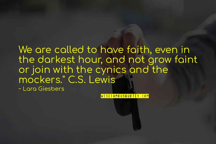 Lara's Quotes By Lara Giesbers: We are called to have faith, even in