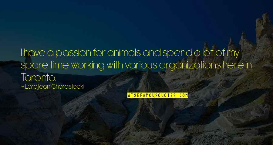 Lara's Quotes By Lara Jean Chorostecki: I have a passion for animals and spend